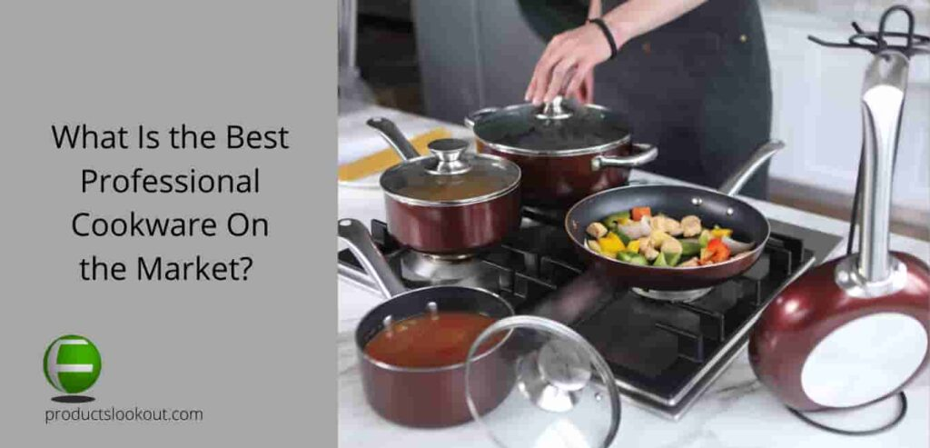 What Is the Best Professional Cookware On the Market