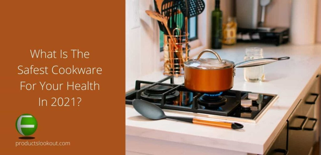 What is the safest cookware for your health?