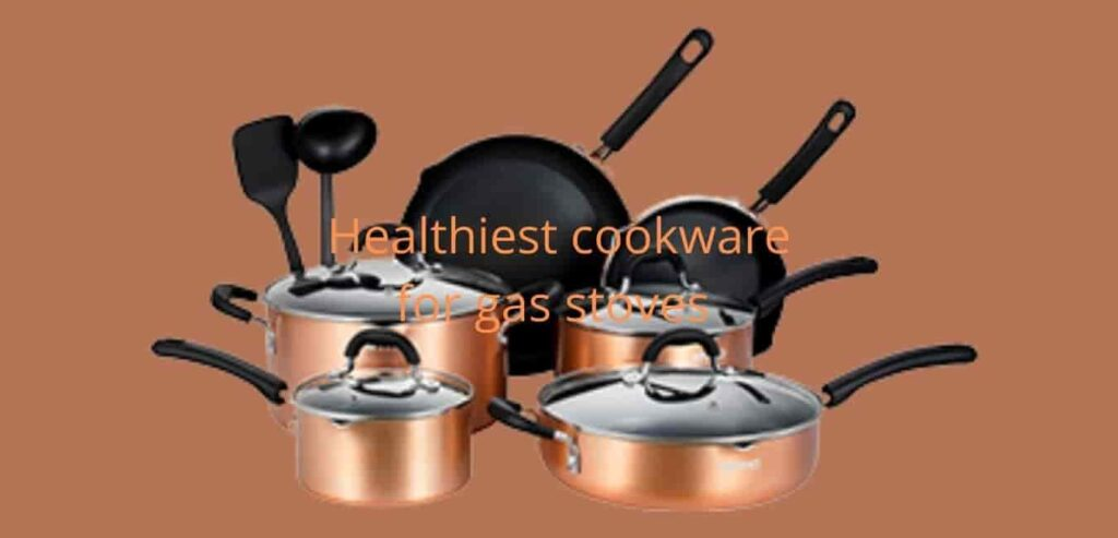 Healthiest cookware for gas stoves