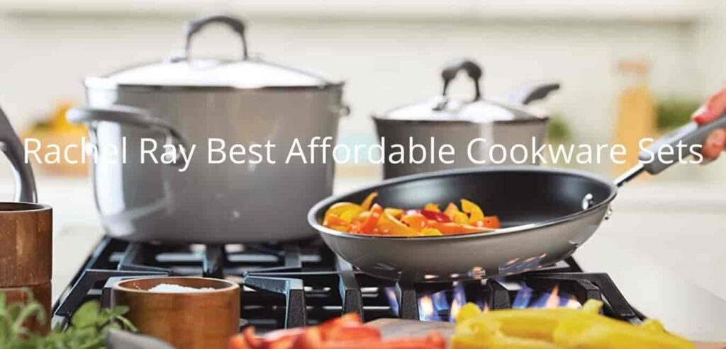 Racheal Ray Best Affordable Cookware Sets