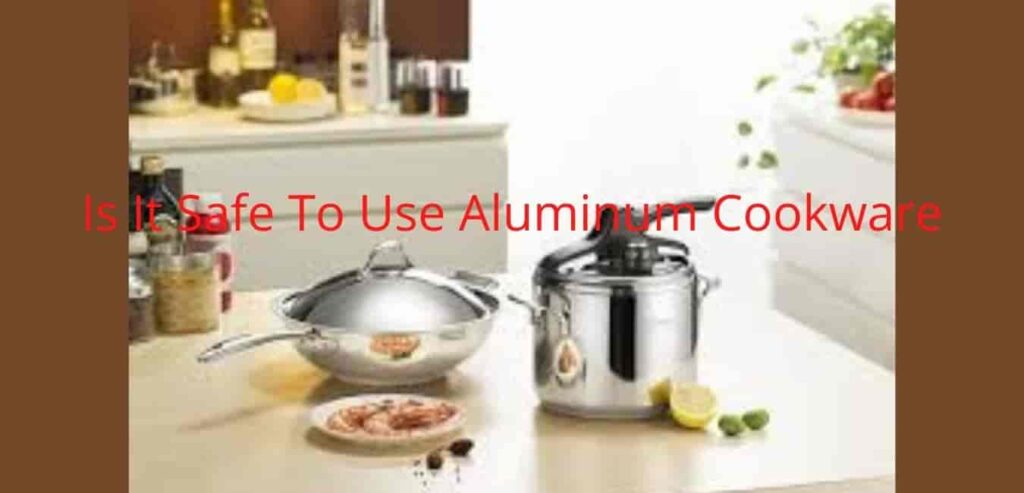 is-it-safe-to-use-aluminum-cookware